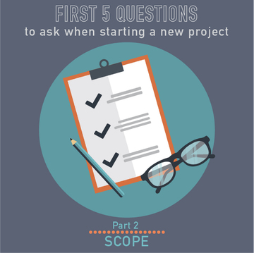 002-The First 5 questions to ask whenever you start a new project (part 2/5)