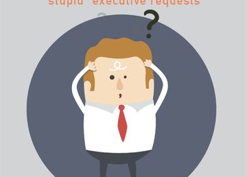 "007-How to respond to ""stupid"" executive asks"