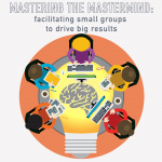 026 – Mastering the Mastermind: facilitating small groups for big results