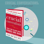 027 – Crucial Conversations: Part 1 – Oh, man it just got crucial