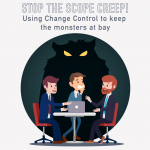 029 – Stop the Scope Creep! Using Change Control to keep the monsters at bay