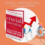 030 – Crucial Conversations part 2: Oh, man it just got difficult!