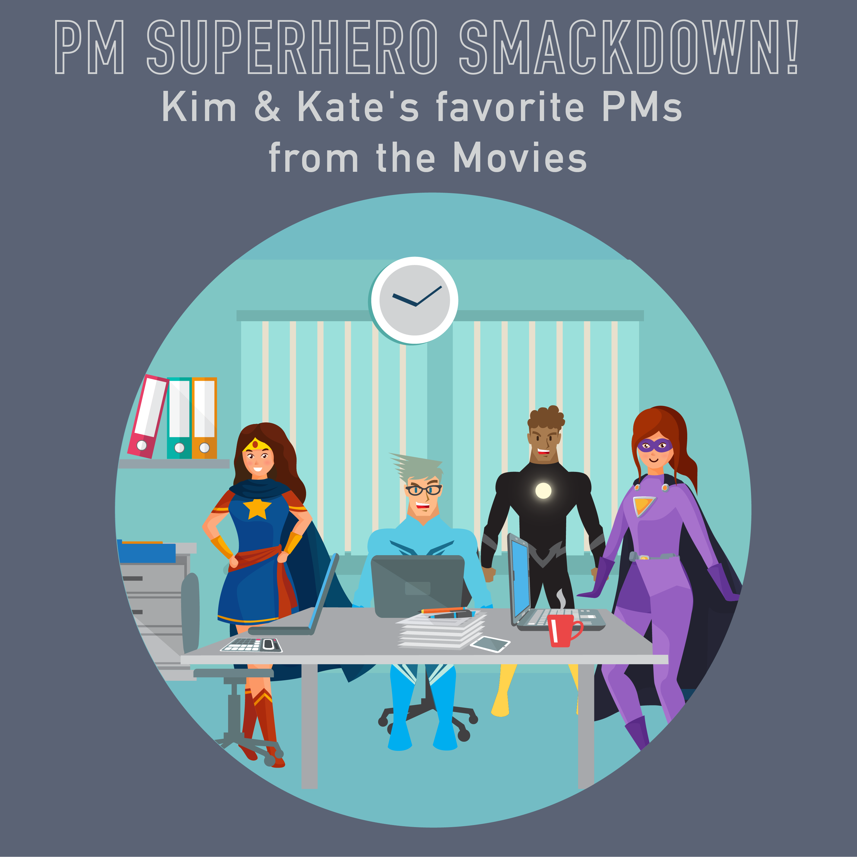 PM Happy Hour 034-PM Superhero Smackdown! Kate and Kim share lessons from their favorite movie PMs