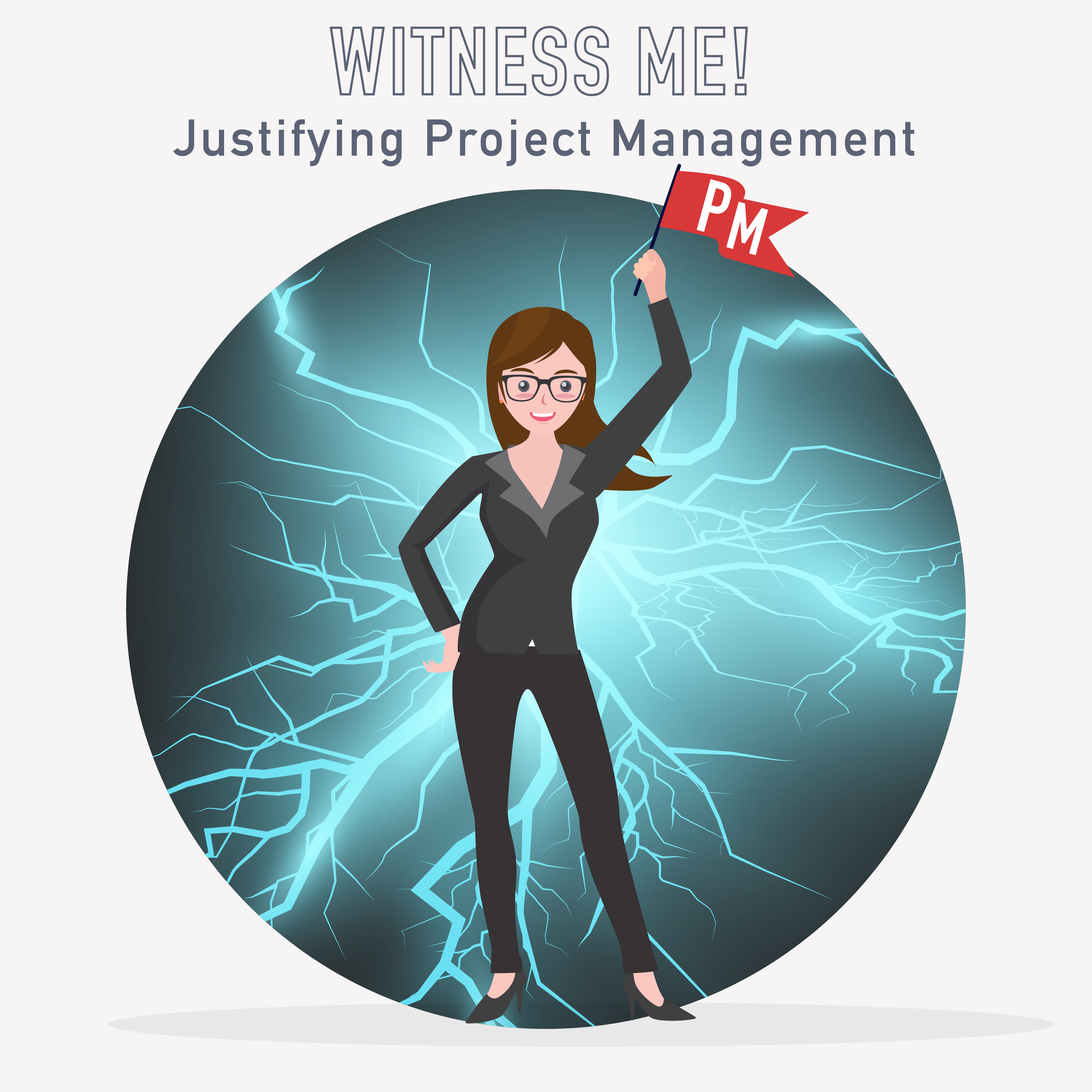 PM Happy Hour 041-Witness Me! Justifying Project Management