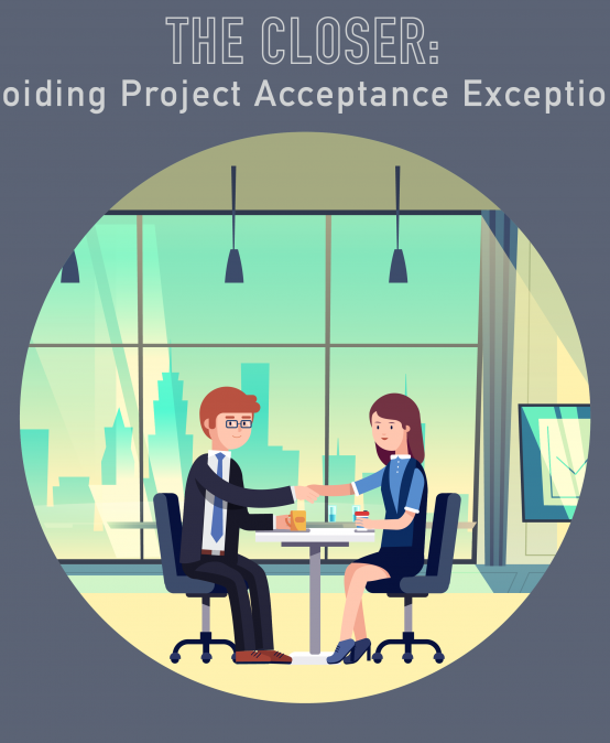 042 – The Closer: Avoiding Project Acceptance Exceptions