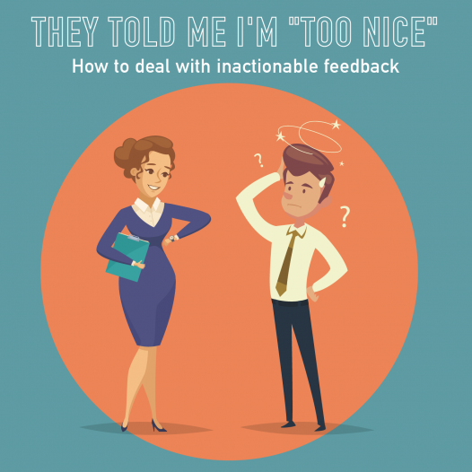 """051 – They told me I'm """"Too Nice?!"""" Dealing with inactionable feedback"""