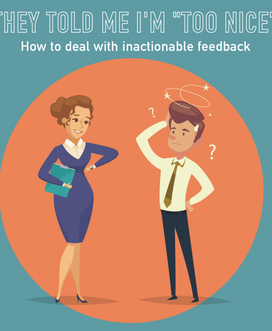 "051 – They told me I'm ""Too Nice?!"" Dealing with inactionable feedback"