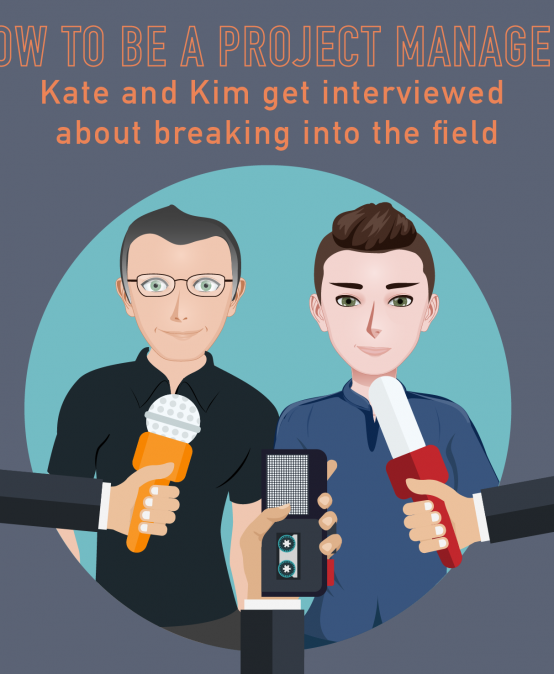 054 – How to be a Project Manager:  Kate and Kim get interviewed by a PM student about breaking into the field