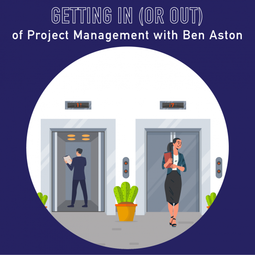 064 – Getting into – or out of – Project Management, with Ben Aston of The Digital Project Manager podcast